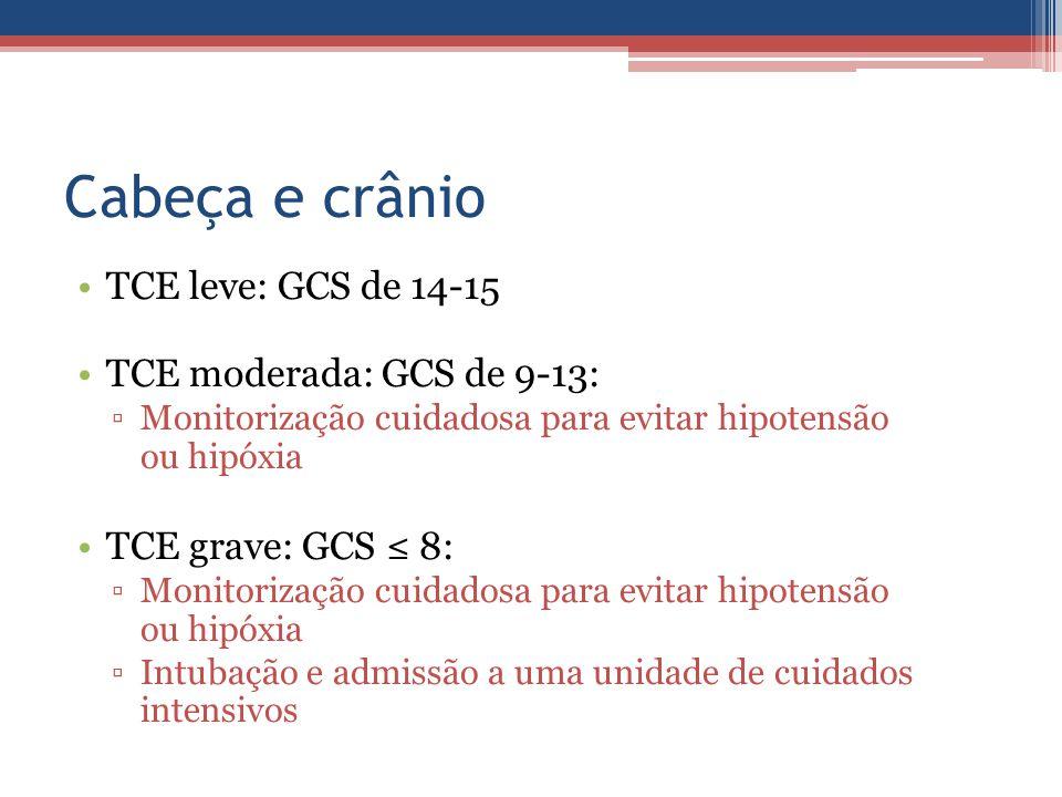 Cabeça e crânio TCE leve: GCS de 14-15 TCE moderada: GCS de 9-13: ▫Monitorização cuidadosa para evitar hipotensão ou hipóxia TCE grave: GCS ≤ 8: ▫Moni