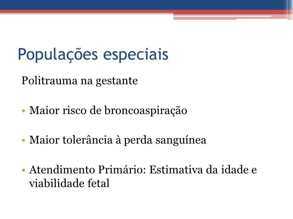 Populações especiais Politrauma na gestante Maior risco de broncoaspiração Maior tolerância à perda sanguínea Atendimento Primário: Estimativa da idad