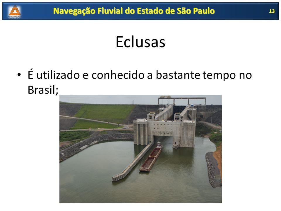 Eclusas É utilizado e conhecido a bastante tempo no Brasil; 13 Navegação Fluvial do Estado de São Paulo