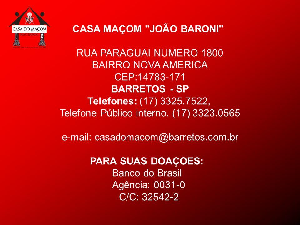 CASA MAÇOM JOÃO BARONI RUA PARAGUAI NUMERO 1800 BAIRRO NOVA AMERICA CEP:14783-171 BARRETOS - SP Telefones: (17) 3325.7522, Telefone Público interno.