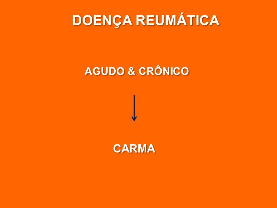DOENÇA REUMÁTICA AGUDO & CRÔNICO CARMA