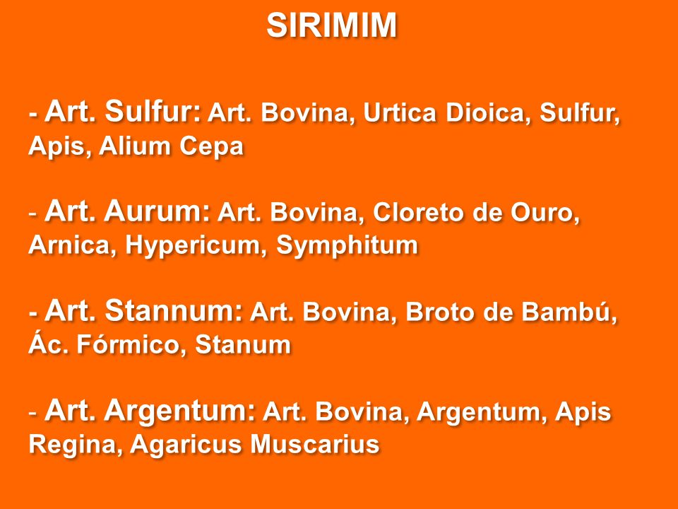 SIRIMIM - Art. Sulfur: Art. Bovina, Urtica Dioica, Sulfur, Apis, Alium Cepa - Art. Aurum: Art. Bovina, Cloreto de Ouro, Arnica, Hypericum, Symphitum -