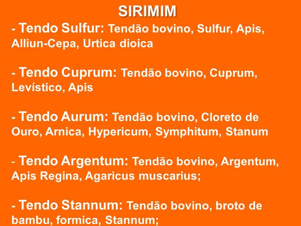 SIRIMIM - Tendo Sulfur: Tendão bovino, Sulfur, Apis, Alliun-Cepa, Urtica dioica - Tendo Cuprum: Tendão bovino, Cuprum, Levístico, Apis - Tendo Aurum: Tendão bovino, Cloreto de Ouro, Arnica, Hypericum, Symphitum, Stanum - Tendo Argentum: Tendão bovino, Argentum, Apis Regina, Agaricus muscarius; - Tendo Stannum: Tendão bovino, broto de bambu, formica, Stannum;