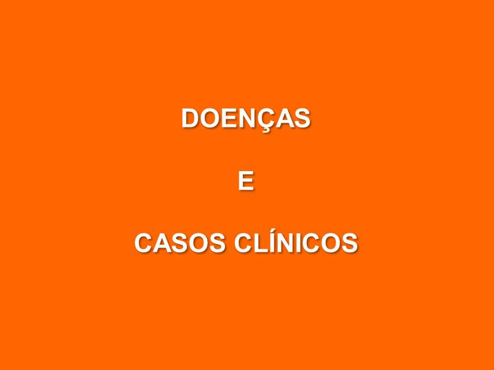 DOENÇAS E CASOS CLÍNICOS DOENÇAS E CASOS CLÍNICOS