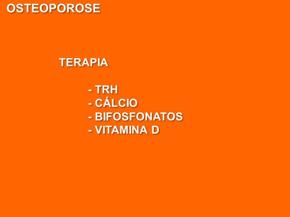 OSTEOPOROSE TERAPIA - TRH - CÁLCIO - BIFOSFONATOS - VITAMINA D TERAPIA - TRH - CÁLCIO - BIFOSFONATOS - VITAMINA D