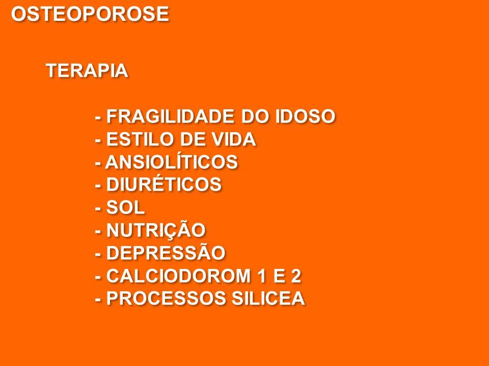 OSTEOPOROSE TERAPIA - FRAGILIDADE DO IDOSO - ESTILO DE VIDA - ANSIOLÍTICOS - DIURÉTICOS - SOL - NUTRIÇÃO - DEPRESSÃO - CALCIODOROM 1 E 2 - PROCESSOS S
