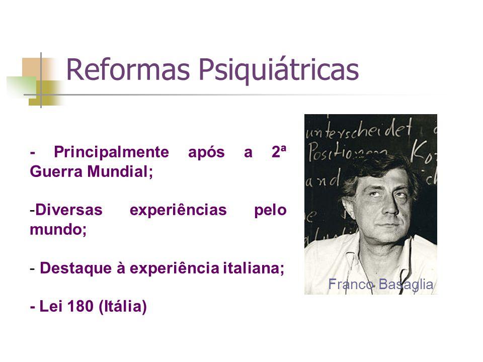 Reformas Psiquiátricas Franco Basaglia - Principalmente após a 2ª Guerra Mundial; -Diversas experiências pelo mundo; - Destaque à experiência italiana; - Lei 180 (Itália)