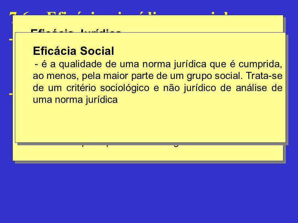 7.6 – Eficácia : jurídica e social - Eficácia Jurídica - Definição - Eficácia Social ou Efetividade - Definição Eficácia Jurídica - é qualidade de nor