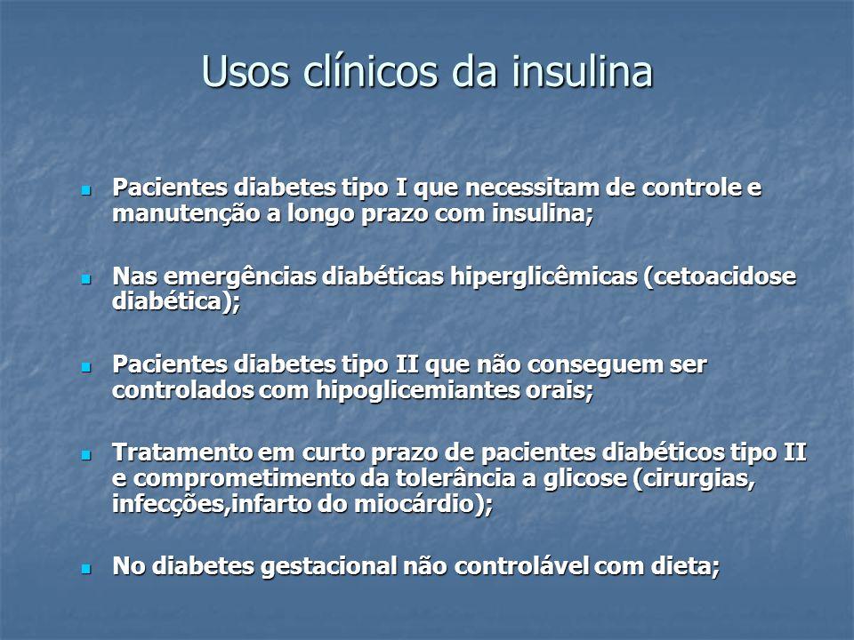 Usos clínicos da insulina Pacientes diabetes tipo I que necessitam de controle e manutenção a longo prazo com insulina; Pacientes diabetes tipo I que