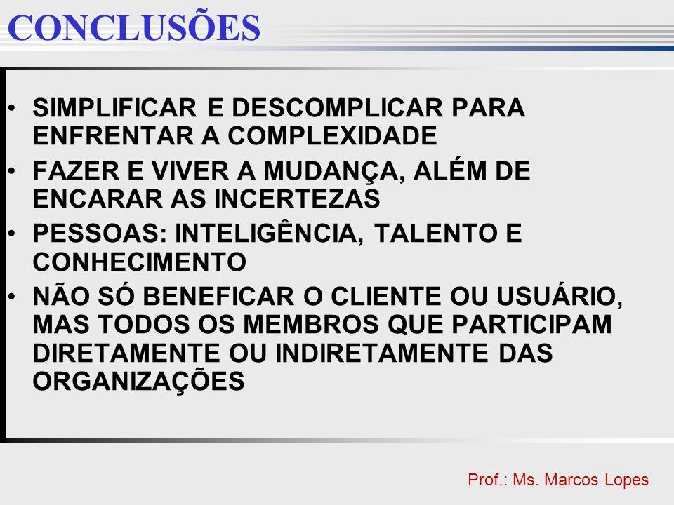 Clique para editar o estilo do título mestre Clique para editar o estilo do subtítulo mestre Prof.: Ms. Marcos Lopes CONCLUSÕES SIMPLIFICAR E DESCOMPL