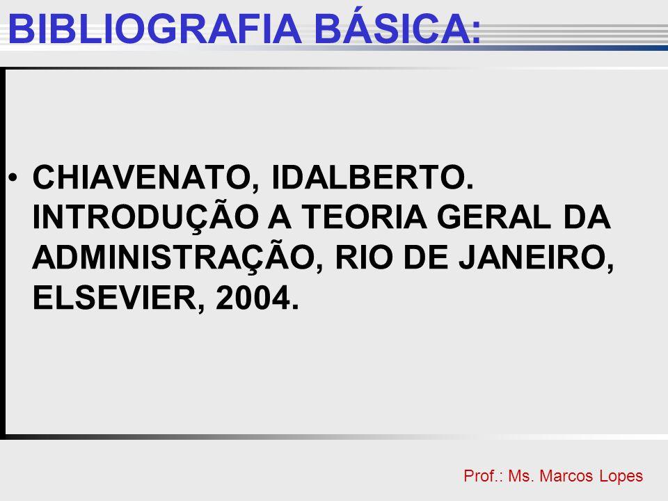 Clique para editar o estilo do título mestre Clique para editar o estilo do subtítulo mestre Prof.: Ms. Marcos Lopes BIBLIOGRAFIA BÁSICA: CHIAVENATO,
