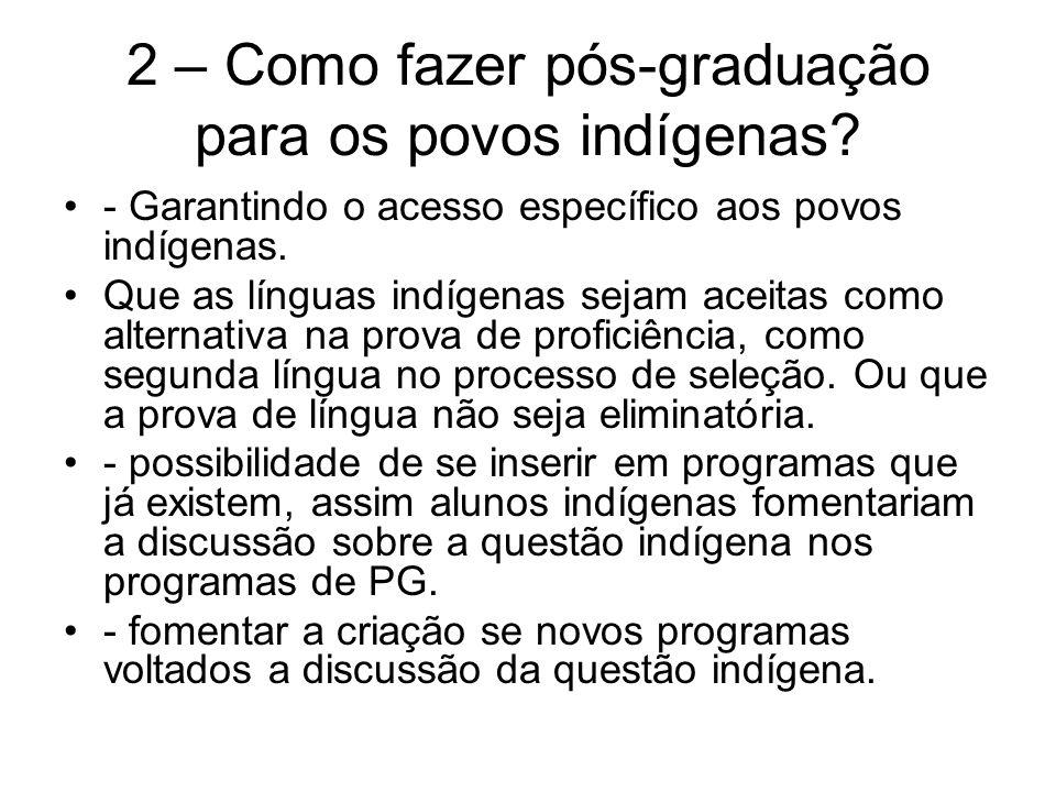 2 – Como fazer pós-graduação para os povos indígenas? - Garantindo o acesso específico aos povos indígenas. Que as línguas indígenas sejam aceitas com