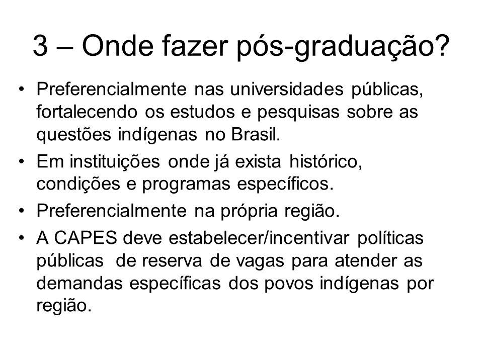 3 – Onde fazer pós-graduação? Preferencialmente nas universidades públicas, fortalecendo os estudos e pesquisas sobre as questões indígenas no Brasil.