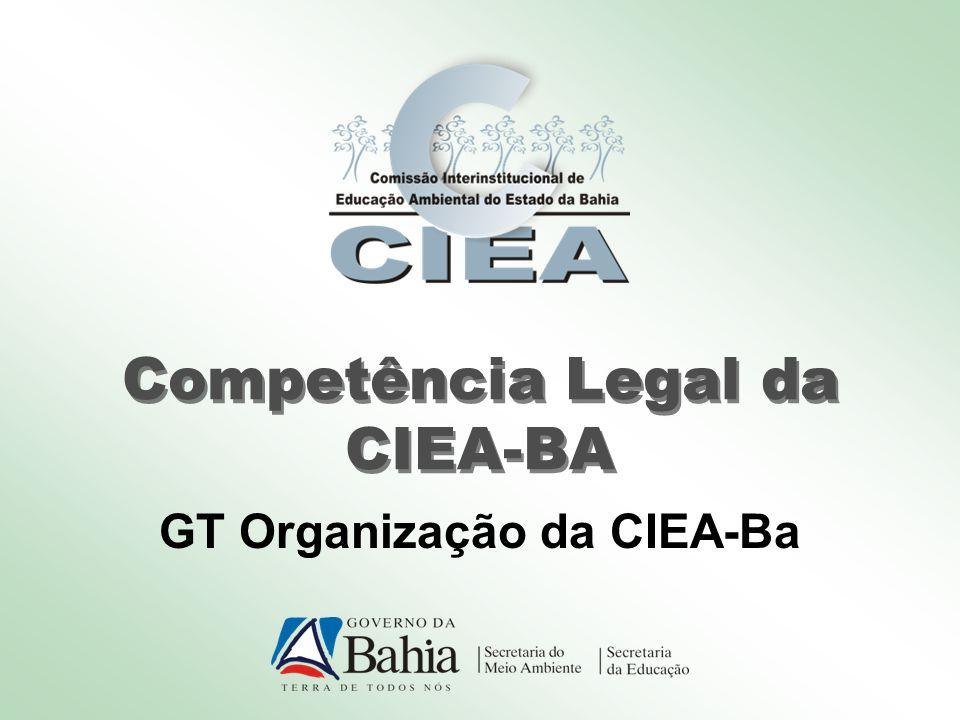 Competência Legal da CIEA-BA GT Organização da CIEA-Ba