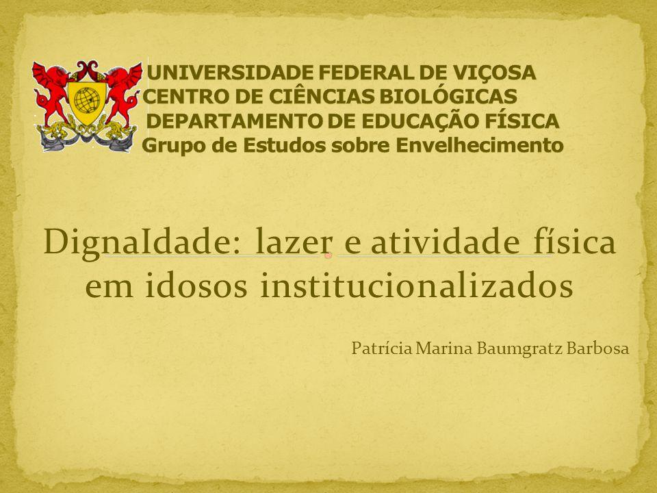 DignaIdade: lazer e atividade física em idosos institucionalizados Patrícia Marina Baumgratz Barbosa