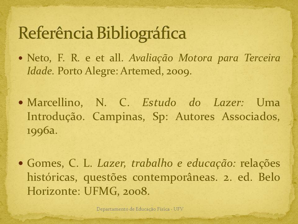Neto, F. R. e et all. Avaliação Motora para Terceira Idade. Porto Alegre: Artemed, 2009. Marcellino, N. C. Estudo do Lazer: Uma Introdução. Campinas,