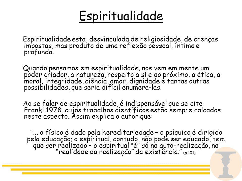 Espiritualidade Espiritualidade esta, desvinculada de religiosidade, de crenças impostas, mas produto de uma reflexão pessoal, íntima e profunda.