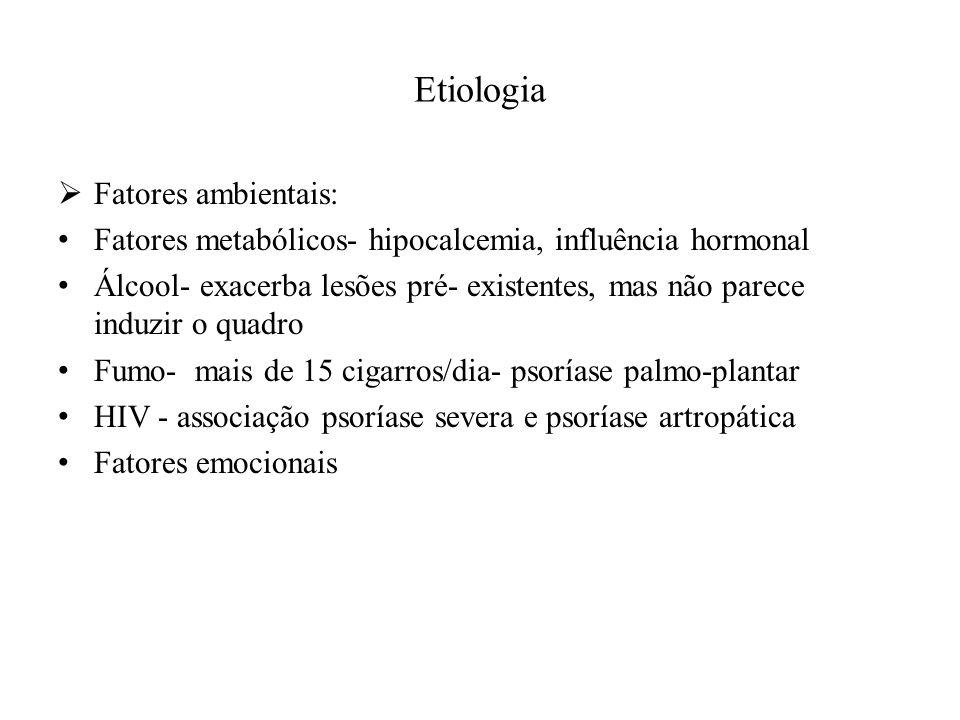 Etiologia  Fatores ambientais: Fatores metabólicos- hipocalcemia, influência hormonal Álcool- exacerba lesões pré- existentes, mas não parece induzir o quadro Fumo- mais de 15 cigarros/dia- psoríase palmo-plantar HIV - associação psoríase severa e psoríase artropática Fatores emocionais