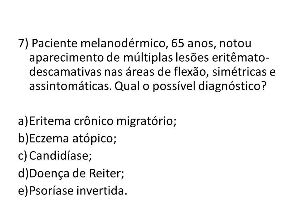 7) Paciente melanodérmico, 65 anos, notou aparecimento de múltiplas lesões eritêmato- descamativas nas áreas de flexão, simétricas e assintomáticas.