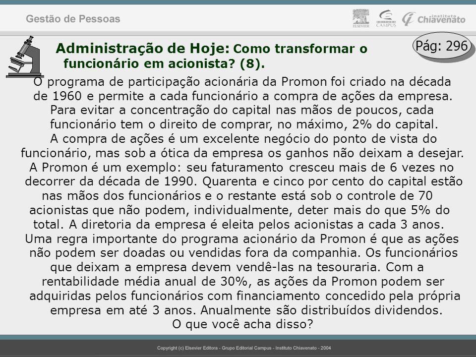 Administração de Hoje: Como transformar o funcionário em acionista? (8). Pág: 296 O programa de participação acionária da Promon foi criado na década