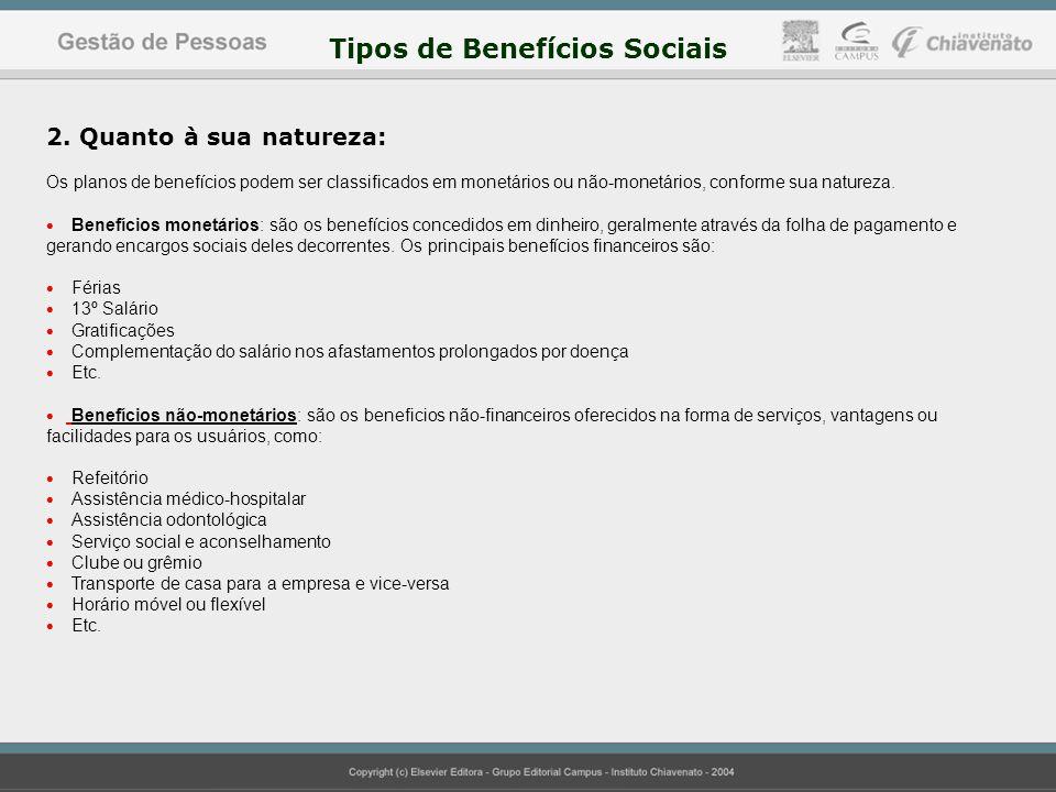 2. Quanto à sua natureza: Os planos de benefícios podem ser classificados em monetários ou não-monetários, conforme sua natureza.  Benefícios monetár