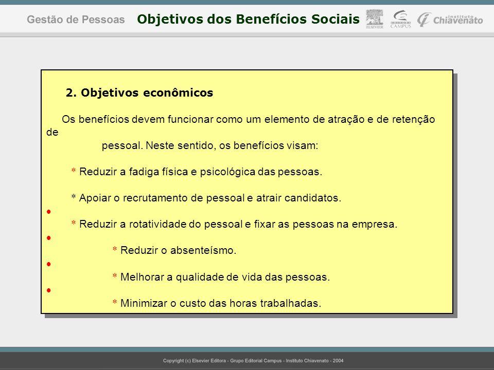 2. Objetivos econômicos Os benefícios devem funcionar como um elemento de atração e de retenção de pessoal. Neste sentido, os benefícios visam: * Redu