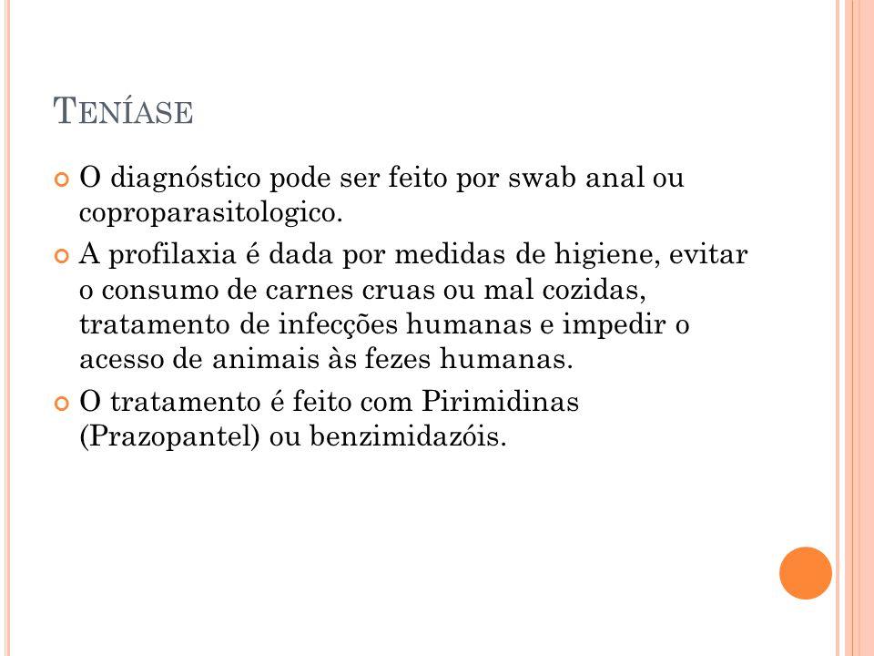 T ENÍASE O diagnóstico pode ser feito por swab anal ou coproparasitologico.