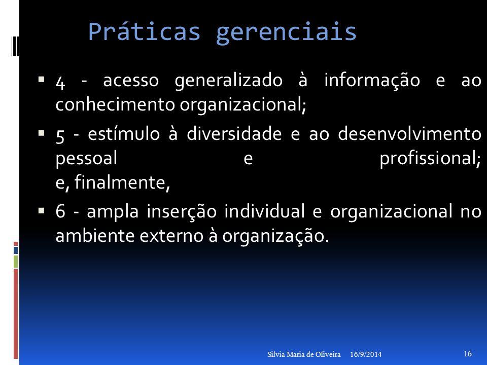 Práticas gerenciais  4 - acesso generalizado à informação e ao conhecimento organizacional;  5 - estímulo à diversidade e ao desenvolvimento pessoal e profissional; e, finalmente,  6 - ampla inserção individual e organizacional no ambiente externo à organização.