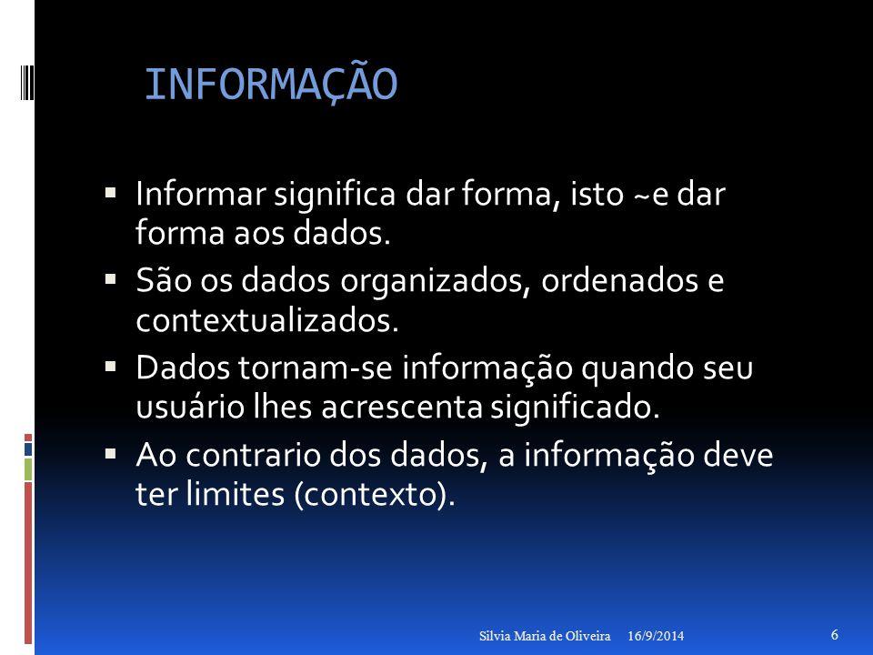 INFORMAÇÃO  Informar significa dar forma, isto ~e dar forma aos dados.