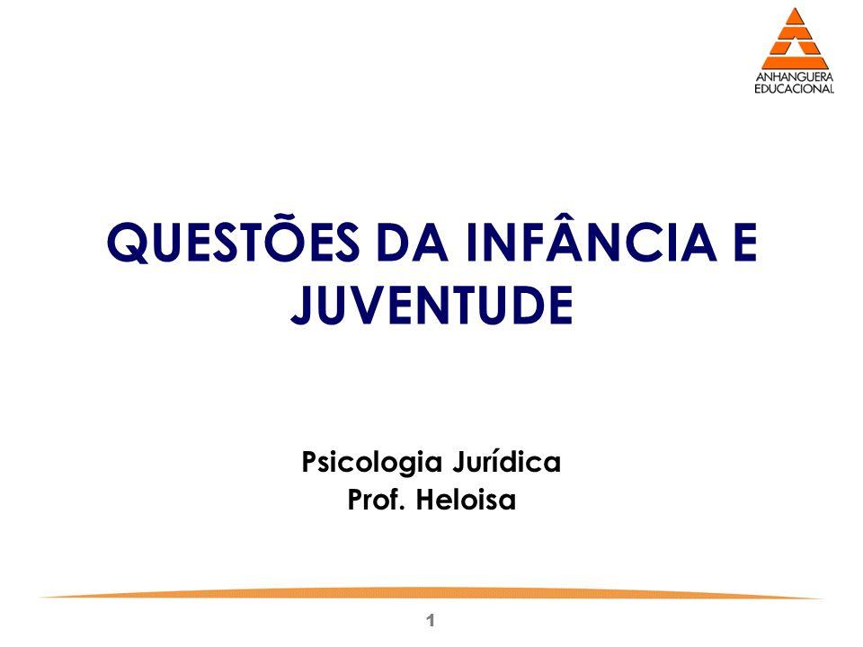 1 QUESTÕES DA INFÂNCIA E JUVENTUDE Psicologia Jurídica Prof. Heloisa