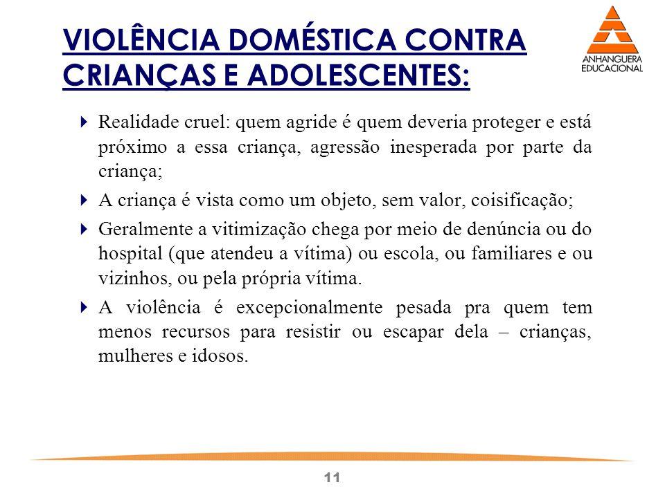 11 VIOLÊNCIA DOMÉSTICA CONTRA CRIANÇAS E ADOLESCENTES:  Realidade cruel: quem agride é quem deveria proteger e está próximo a essa criança, agressão