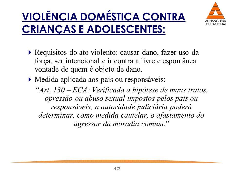 12 VIOLÊNCIA DOMÉSTICA CONTRA CRIANÇAS E ADOLESCENTES:  Requisitos do ato violento: causar dano, fazer uso da força, ser intencional e ir contra a li