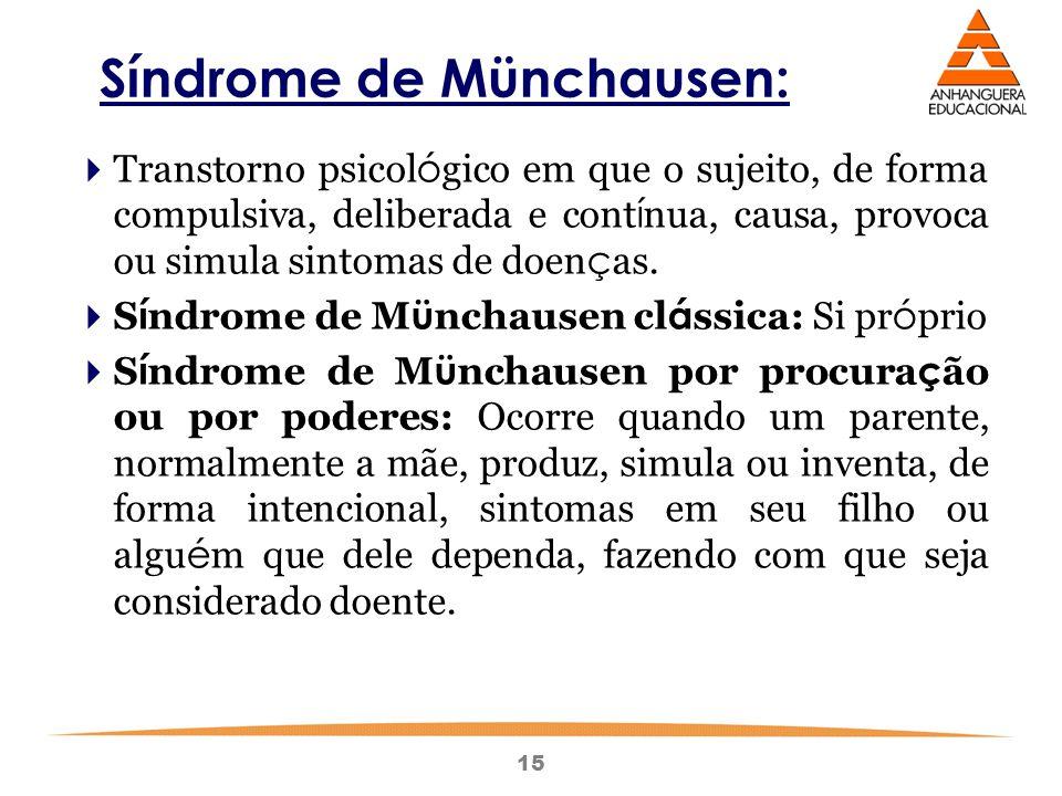 15 Síndrome de Münchausen:  Transtorno psicol ó gico em que o sujeito, de forma compulsiva, deliberada e cont í nua, causa, provoca ou simula sintomas de doen ç as.