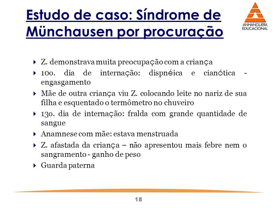 18 Estudo de caso: Síndrome de Münchausen por procuração  Z. demonstrava muita preocupa ç ão com a crian ç a  10o. dia de interna ç ão: dispn é ica