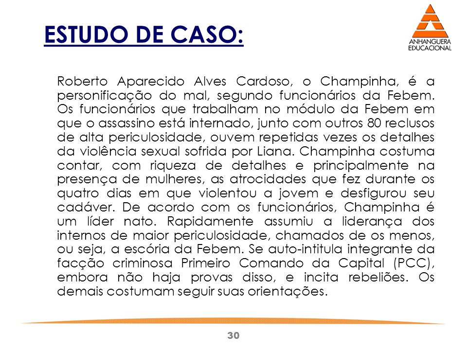 30 ESTUDO DE CASO: Roberto Aparecido Alves Cardoso, o Champinha, é a personificação do mal, segundo funcionários da Febem. Os funcionários que trabalh