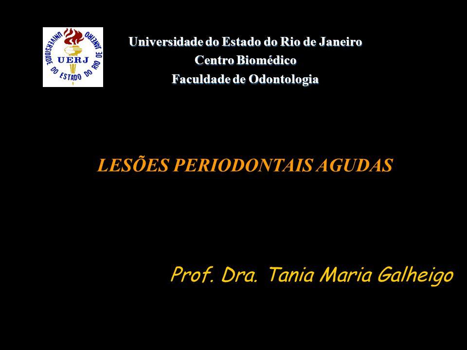 Universidade do Estado do Rio de Janeiro Centro Biomédico Faculdade de Odontologia LESÕES PERIODONTAIS AGUDAS Prof. Dra. Tania Maria Galheigo