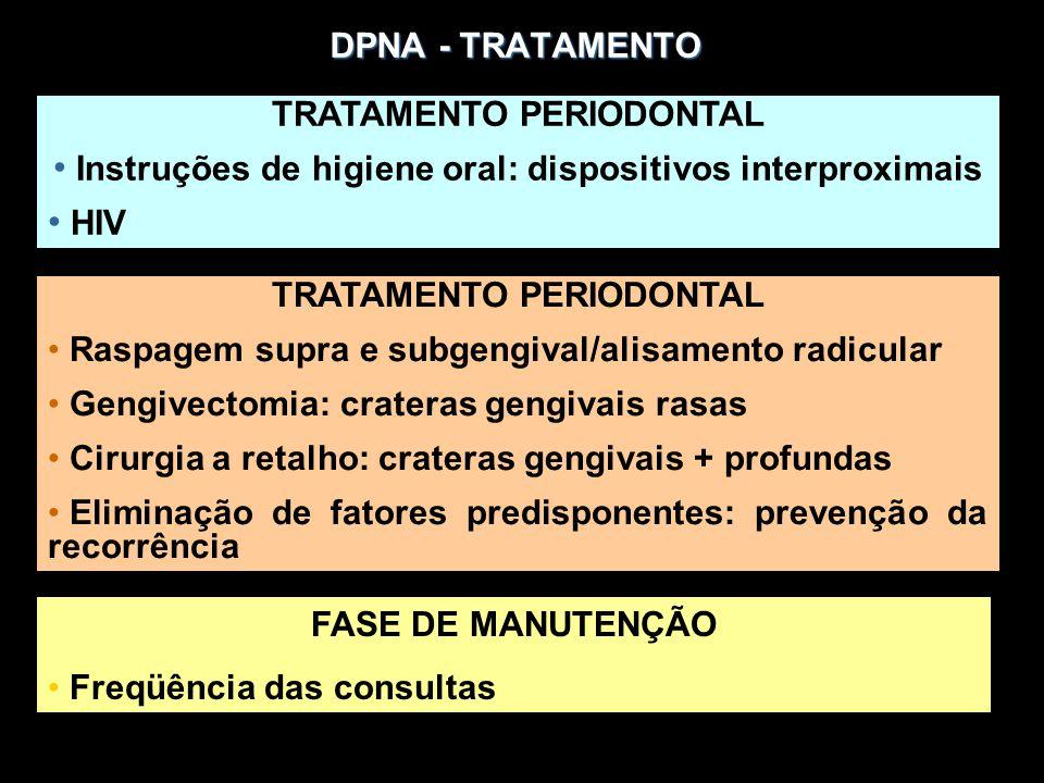 DPNA - TRATAMENTO TRATAMENTO PERIODONTAL Instruções de higiene oral: dispositivos interproximais HIV TRATAMENTO PERIODONTAL Raspagem supra e subgengiv