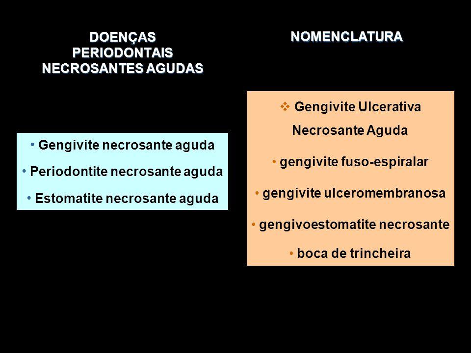 DOENÇAS PERIODONTAIS NECROSANTES AGUDAS Gengivite necrosante aguda Periodontite necrosante aguda Estomatite necrosante aguda  Gengivite Ulcerativa Ne
