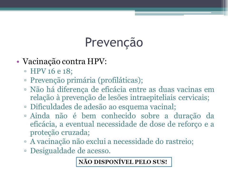 Prevenção Vacinação contra HPV: ▫HPV 16 e 18; ▫Prevenção primária (profiláticas); ▫Não há diferença de eficácia entre as duas vacinas em relação à pre