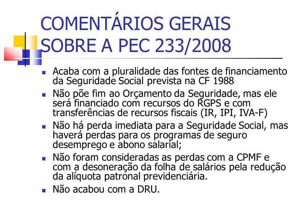 COMENTÁRIOS GERAIS SOBRE A PEC 233/2008 Acaba com a pluralidade das fontes de financiamento da Seguridade Social prevista na CF 1988 Não põe fim ao Or