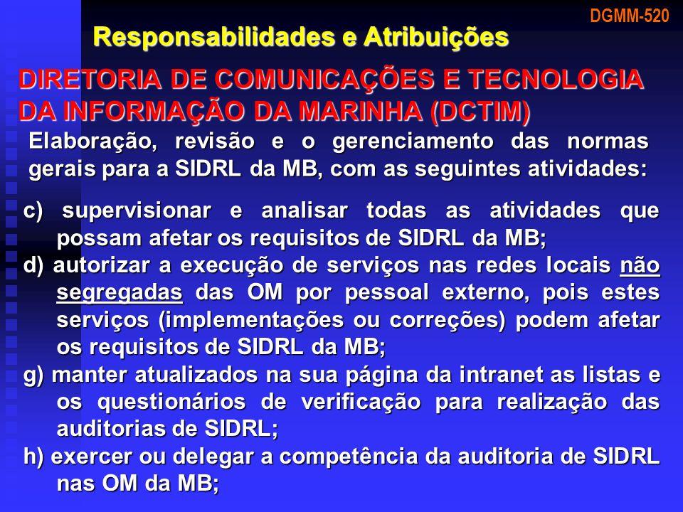 DGMM-520 Responsabilidades e Atribuições DIRETORIA DE COMUNICAÇÕES E TECNOLOGIA DA INFORMAÇÃO DA MARINHA (DCTIM) Elaboração, revisão e o gerenciamento