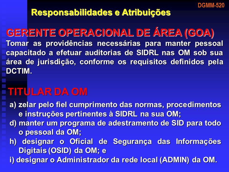 DGMM-520 Responsabilidades e Atribuições GERENTE OPERACIONAL DE ÁREA (GOA) Tomar as providências necessárias para manter pessoal capacitado a efetuar