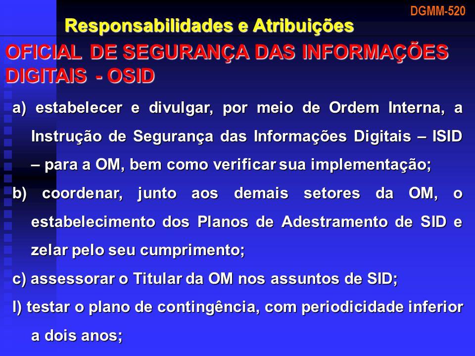 DGMM-520 Responsabilidades e Atribuições OFICIAL DE SEGURANÇA DAS INFORMAÇÕES DIGITAIS - OSID a) estabelecer e divulgar, por meio de Ordem Interna, a