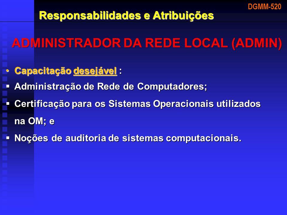 Capacitação desejável :Capacitação desejável :  Administração de Rede de Computadores;  Certificação para os Sistemas Operacionais utilizados na OM;