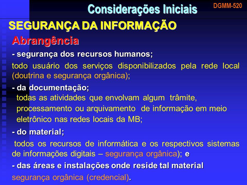 DGMM-520 Considerações Iniciais Abrangência - segurança dos recursos humanos; todo usuário dos serviços disponibilizados pela rede local (doutrina e s