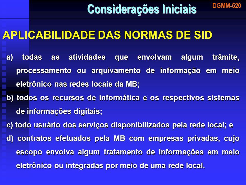 DGMM-520 Considerações Iniciais APLICABILIDADE DAS NORMAS DE SID a) todas as atividades que envolvam algum trâmite, processamento ou arquivamento de i