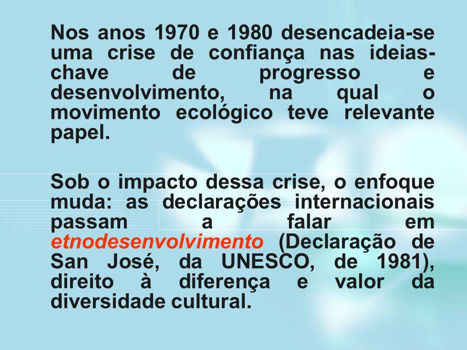 Nos anos 1970 e 1980 desencadeia-se uma crise de confiança nas ideias- chave de progresso e desenvolvimento, na qual o movimento ecológico teve releva
