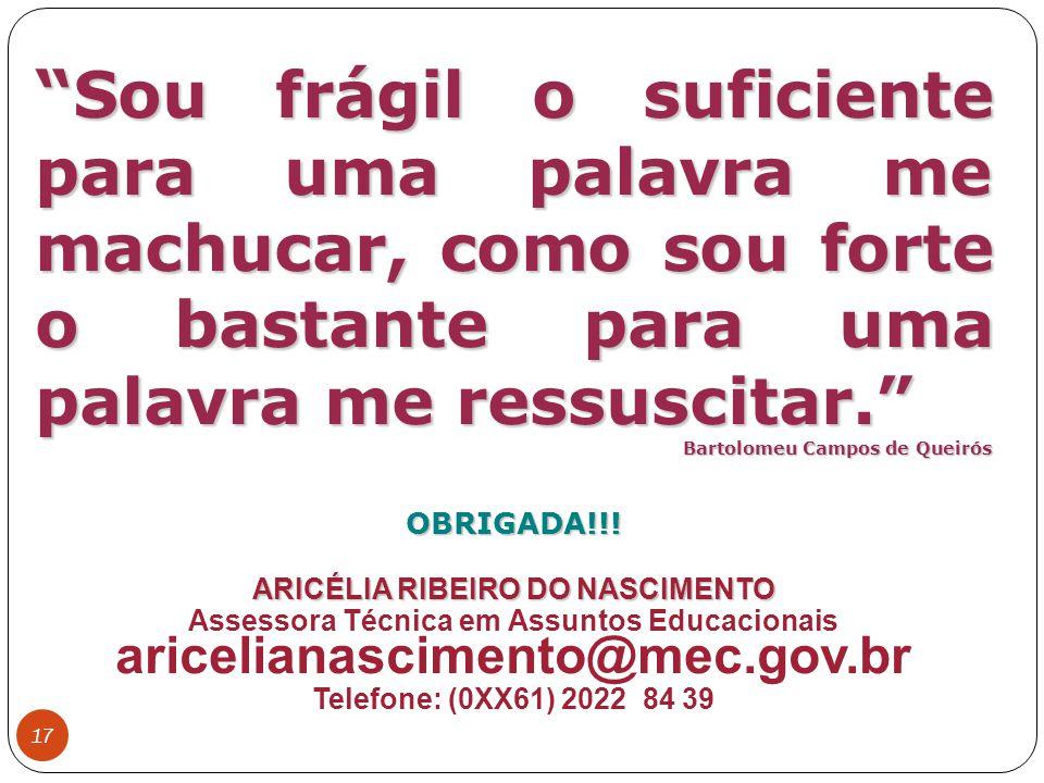 17 Sou frágil o suficiente para uma palavra me machucar, como sou forte o bastante para uma palavra me ressuscitar. Bartolomeu Campos de Queirós OBRIGADA!!.