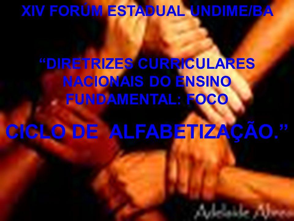 XIV FORÚM ESTADUAL UNDIME/BA DIRETRIZES CURRICULARES NACIONAIS DO ENSINO FUNDAMENTAL: FOCO CICLO DE ALFABETIZAÇÃO.