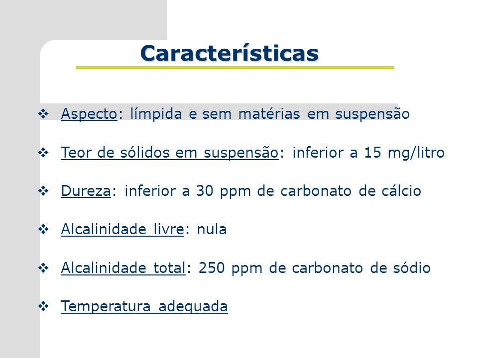 Características   Aspecto: límpida e sem matérias em suspensão   Teor de sólidos em suspensão: inferior a 15 mg/litro   Dureza: inferior a 30 ppm de carbonato de cálcio   Alcalinidade livre: nula   Alcalinidade total: 250 ppm de carbonato de sódio   Temperatura adequada